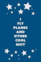 I Fly Planes and Other Cool Sh1t: 120page, 6x9 Lined Notebook for Aviation Enthusiasts, Pilots, Student Pilots, Air Stewardesses, etc