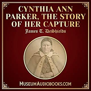 Cynthia Ann Parker, the Story of Her Capture                   Written by:                                                                                                                                 James T. DeShields                               Narrated by:                                                                                                                                 Zöe Dean                      Length: 1 hr and 51 mins     Not rated yet     Overall 0.0