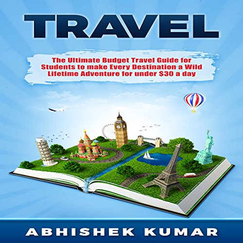 Travel     The Ultimate Budget Travel Guide for Students to Make Every Destination a Wild Lifetime Adventure for Under $30 a Day              By:                                                                                                                                 Abhishek Kumar                               Narrated by:                                                                                                                                 Mark Jonathan Charles                      Length: 1 hr and 25 mins     14 ratings     Overall 4.9