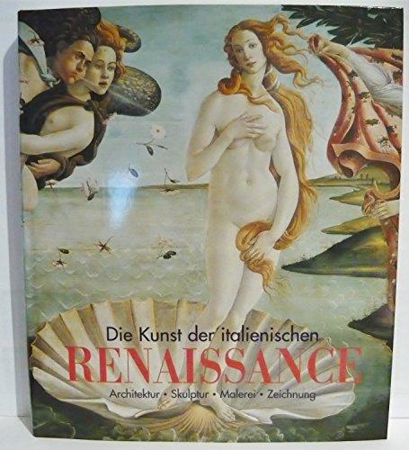 Die Kunst der italienischen Renaissance . Architektur - Skulptur - Malerei - Zeichnung ....