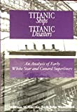 Titantic Ships, Titanic Disasters: An Analysis of Early Cunard and White Star Superliners
