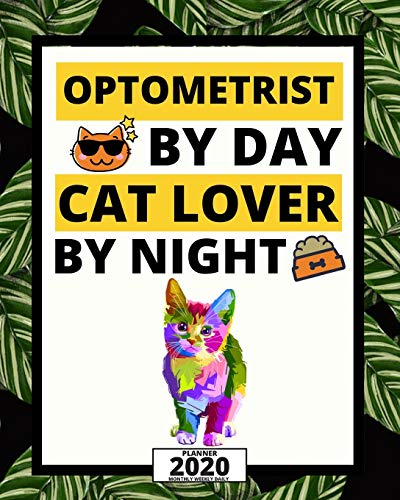 Optometrist By Day Cat Lover By Night: 2020 Planner For Optometrist, 1-Year Daily, Weekly And Monthly Organizer With Calendar, Thank You Gift For Christmas Or Birthday (8' x 10')