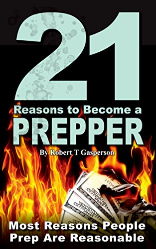 21 Reasons to Become a Prepper: Most Reasons People Prep are Reasonable (Robert's Prepping Ideas Book 1) by [Robert T Gasperson]