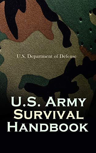 U.S. Army Survival Handbook: Find Water & Food in Any Environment, Master Field Orientation and Learn How to Protect Yourself by [U.S. Department of Defense]
