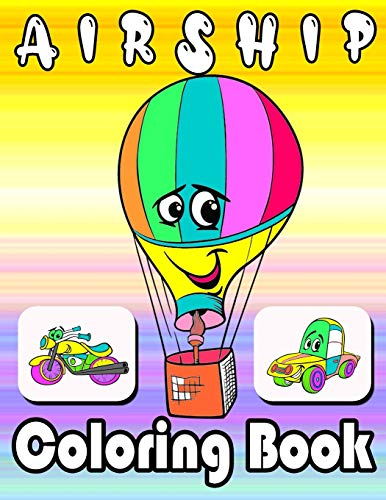 Airship coloring book: Draw And Color Construction Vehicules, Scooter, Big Trucks, Planes And Cars Coloring Book