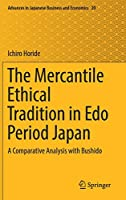 The Mercantile Ethical Tradition in Edo Period Japan: A Comparative Analysis with Bushido (Advances in Japanese Business and Economics (20))