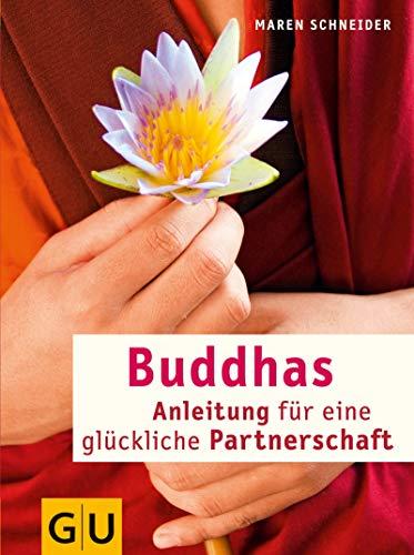 Buddhas Anleitung für eine glückliche Partnerschaft (GU Textratgeber Partnerschaft & Familie)