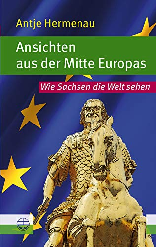 Ansichten aus der Mitte Europas: Wie Sachsen die Welt sehen