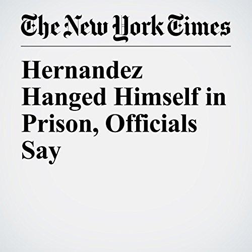 Hernandez Hanged Himself in Prison, Officials Say copertina