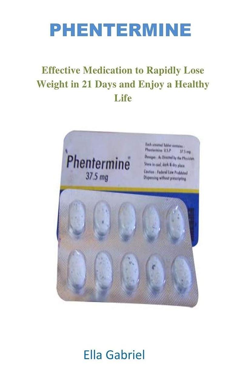 天使熟考するつぶやきPHENTERMINE: Effective Medication to Rapidly Lose Weight in 21 Days and Enjoy a Healthy Life