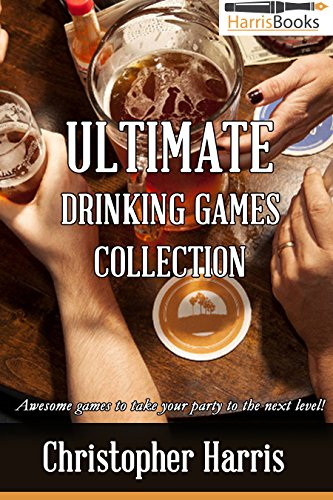 Ultimate Drinking Game Collection: Awesome games to take your party to the next level! (Drinking Games Book 1) (English Edition)