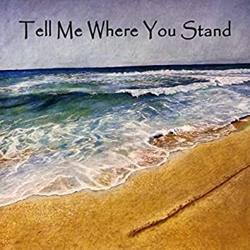 Tell Me Where You Stand