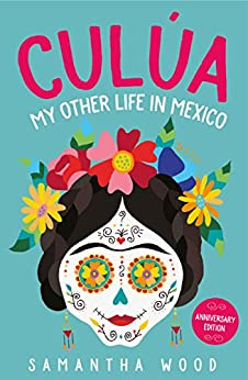 Culua: My Other Life in Mexico by [Samantha Wood]