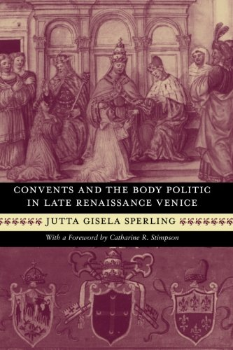 Convents and the Body Politic in Late Renaissance Venice (Women in Culture and Society)