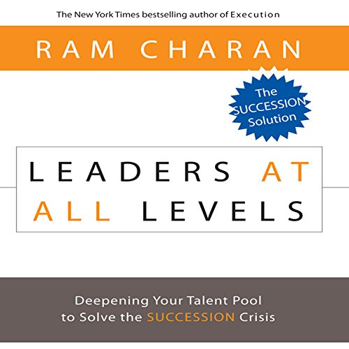 Leaders At All Levels: Deepening Your Talent Pool to Solve the Succession Crisis (Your Coach in a Box)