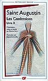 Les Confessions - Livre X - Traduction par Arnauld d'Andilly - Présentation, notes, dossier et chronologie par Etienne Kern - GF Flammarion - 01/01/2008