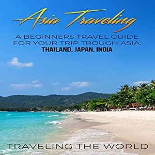 Asia Traveling: A Beginners Travel Guide for Your Trip Trough Asia     Thailand, Japan, India              著者:                                                                                                                                 Traveling the World                               ナレーター:                                                                                                                                 T.J. Foster                      再生時間: 4 時間  22 分     レビューはまだありません。     総合評価 0.0