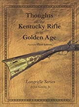 Thoughts on the Kentucky Rifle in its Golden Age 3rd Edition