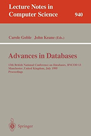 Advances in Databases: 13th British National Conference on Databases, Bncod 13 Manchester, United Kingdom, July 12-14, 1995 : Proceedings