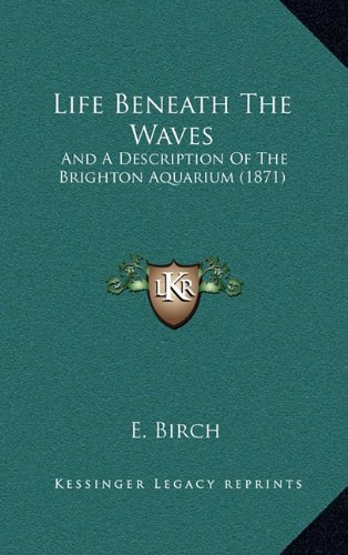 Life Beneath the Waves: And a Description of the Brighton Aquarium (1871)