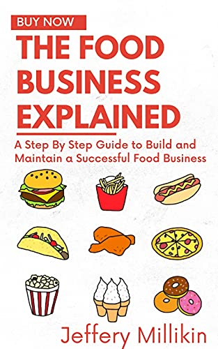 The Food Business Explained: A Step By Step Guide to Build and Maintain a Successful Food Business (English Edition)