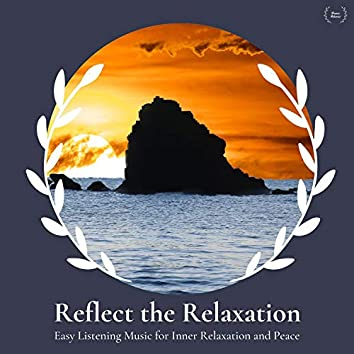 Reflect The Relaxation - Easy Listening Music For Inner Relaxation And Peace