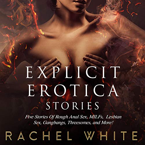 Explicit Erotica Stories: Five Stories of Rough Anal Sex, MILFs, Lesbian Sex, Gangbangs, Threesomes, and More! audiobook cover art