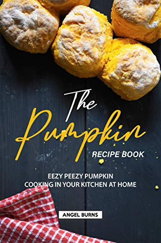 The Pumpkin Recipe Book: Eezy Peezy Pumpkin Cooking in Your Kitchen at Home (English Edition)
