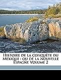Histoire de la conquête du Mexique: ou de la Nouvelle Espagñe Volume 2 (French Edition)