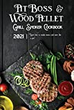 Pit Boss Wood Pellet Grill & Smoker Cookbook 2021: Learn How To Smoke Meats And More Like A Pro