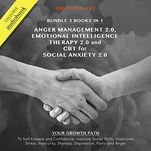 Anger Management 2.0, Emotional Intelligence Therapy 2.0, CBT for Social Anxiety 2.0. Bundle, 3 Books in 1 audiobook cover art