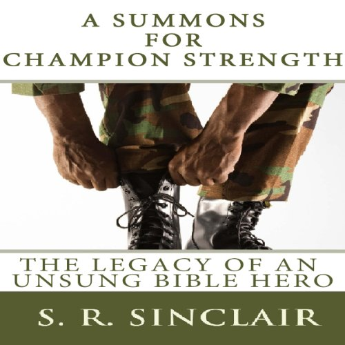 A Summons for Champion Strength: The Legacy of an Unsung Bible Hero audiobook cover art