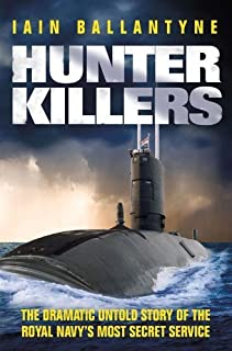 Hunter Killers: The Dramatic Untold Story of the Royal Navy's Most Secret Service by Ballantyne, Iain (2013) Hardcover