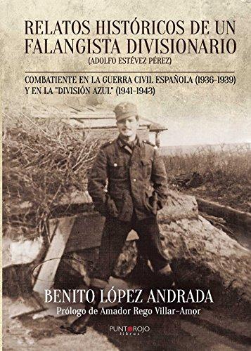 Relatos históricos de un falangista divisionario: Combatiente en ...