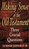 Making Sense of the Old Testament (Three Crucial Questions)