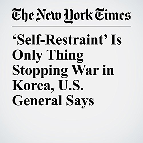 'Self-Restraint' Is Only Thing Stopping War in Korea, U.S. General Says copertina