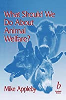What Should We Do About Animal Welfare? by Michael C. Appleby(1999-10-07)