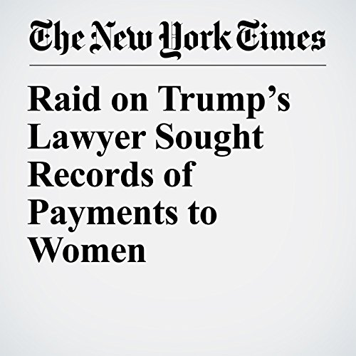 Raid on Trump's Lawyer Sought Records of Payments to Women copertina