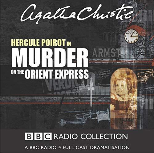 Murder On The Orient Express: A BBC Radio 4 Full-Cast Dramatisation