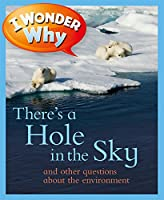I Wonder Why There's a Hole in the Sky and Other Questions About the Environment