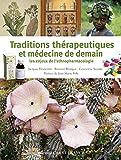 Traditions thérapeutiques et médecine de demain : Les enjeux de l'ethnopharmacologie