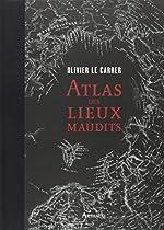 Atlas des lieux maudits d'Olivier Le Carrer