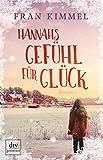 Hannahs Gefühl für Glück: Roman von Fran Kimmel