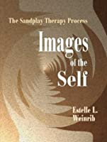 Images of the Self: The Sandplay Therapy Process (Sandplay Classics Series)