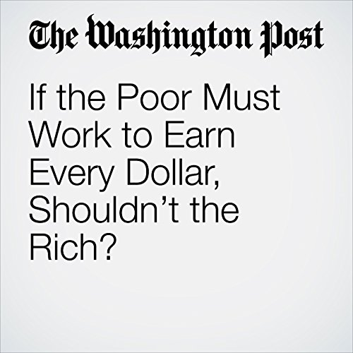 If the Poor Must Work to Earn Every Dollar, Shouldn't the Rich? copertina