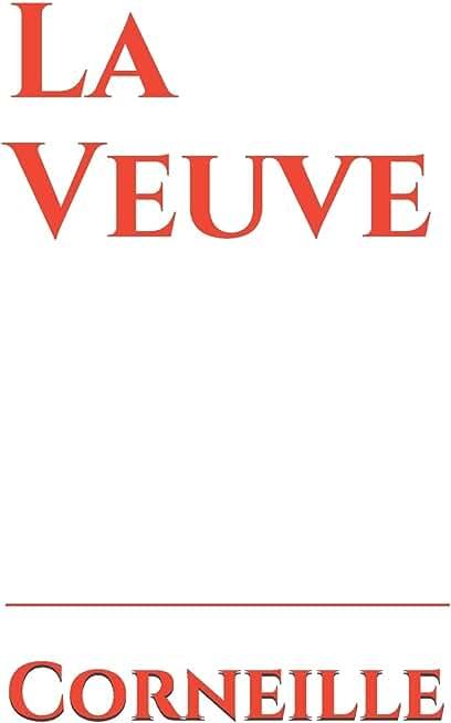 La Veuve: La troisième pièce de Pierre Corneille, tragi-comédie en cinq actes et en vers écrite en 1632.