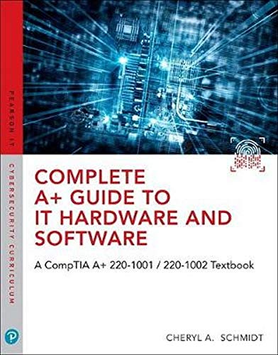 Compare Textbook Prices for Complete A+ Guide to IT Hardware and Software: A CompTIA A+ Core 1 220-1001 & CompTIA A+ Core 2 220-1002 Textbook 8 Edition ISBN 9780789760500 by Schmidt, Cheryl A.