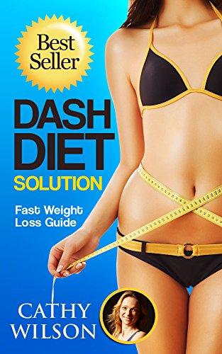The Dash Diet: DASH DIET: Dash Diet Book: The Dash Diet Health Plan - FAST Effective Weight Loss - Prevents Diabetes - Lowers Blood Pressure - Best Diabetes Diets!