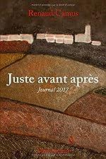 Juste avant après - Journal 2017 de Renaud Camus