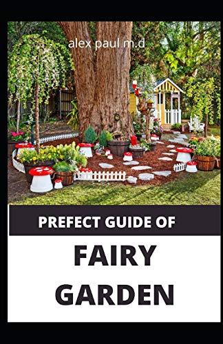 PREFECT GUIDE OF FAIRY GARDEN: Diy Guide...